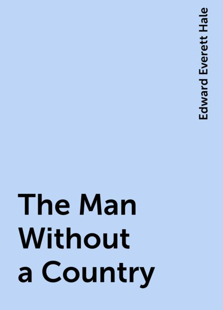 The Man Without a Country, Edward Everett Hale