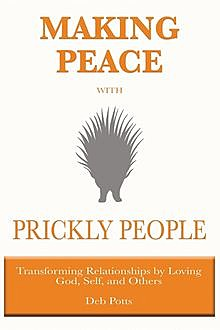 Making Peace with Prickly People, Deb Potts