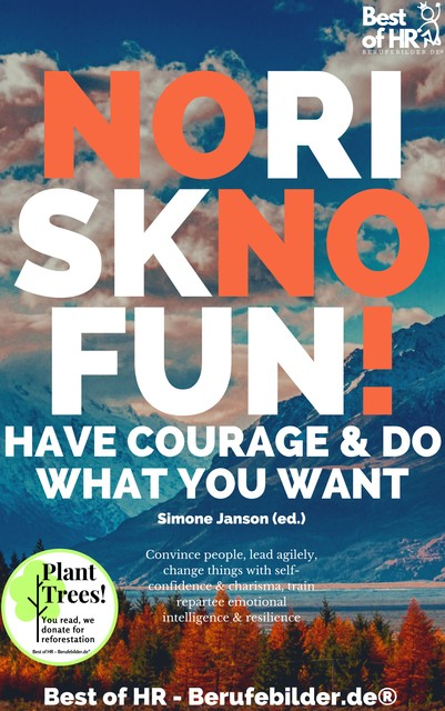 No Risk No Fun! Have Courage & Do What You Want, Simone Janson