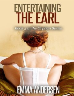 Entertaining the Earl Book 3 In the Orphan Series, Emma Andersen