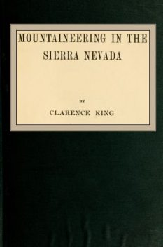Mountaineering in the Sierra Nevada, Clarence King