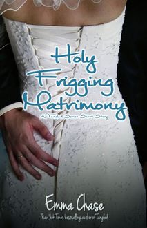 Holy Frigging Matrimony – A Tangled Series Short Story (The Tangled Series), Emma Chase