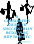 A Consumer's Guide to Successfully Resolving Any Dispute, Marc Zirogiannis