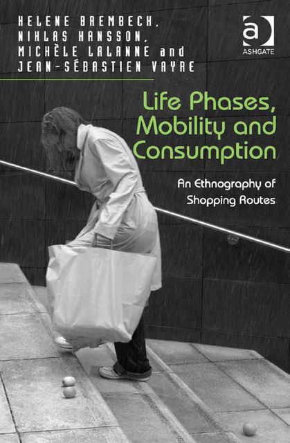 Life Phases, Mobility and Consumption, Helene Brembeck, Michèle Lalanne, Niklas Hansson