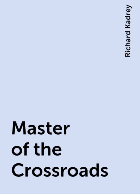 Master of the Crossroads, Richard Kadrey