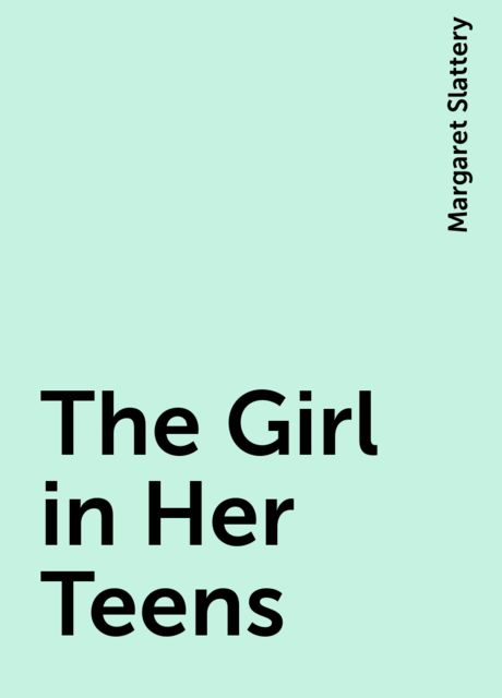 The Girl in Her Teens, Margaret Slattery