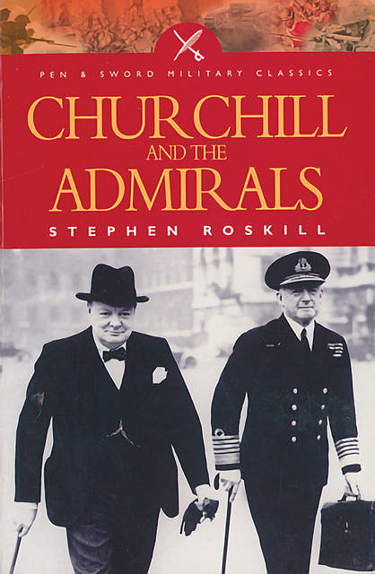Churchill and the Admirals, Stephen Roskill