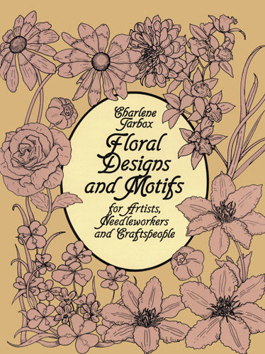 Floral Designs and Motifs for Artists, Needleworkers and Craftspeople, Charlene Tarbox