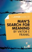 A Joosr Guide to Man's Search For Meaning by Viktor E Frankl, Joosr