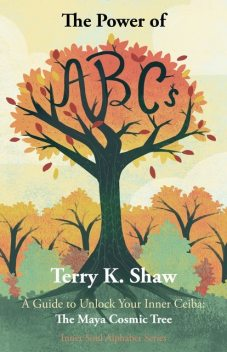 The Power of ABCs: A Guide to Unlock Your Inner Ceiba, Terry Shaw