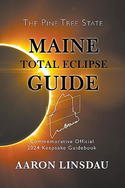 Maine Total Eclipse Guide, Aaron Linsdau
