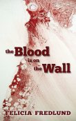 The Blood is on the Wall, Felicia Fredlund