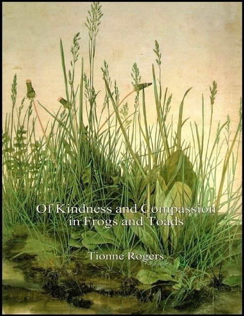 Of Kindness and Compassion in Frogs and Toads, Tionne Rogers