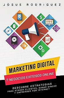 Marketing Digital: 7 Negocios Exitosos Online, Josué Rodriguez