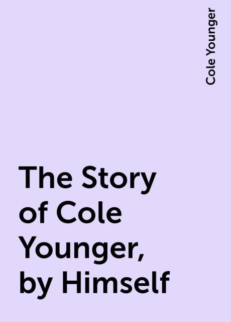 The Story of Cole Younger, by Himself, Cole Younger