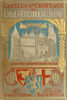Castles and Chateaux of Old Burgundy, Francis Miltoun