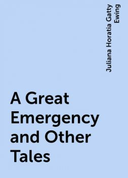 A Great Emergency and Other Tales, Juliana Horatia Gatty Ewing