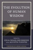 The Evolution of Human Wisdom, Ben Campbell, Celia Deane-Drummond, Marcus Baynes-Rock, Agustín Fuentes, Adam Willows, Craig Iffland, Dylan Belton, Jeremy Kendal, Julia Feder, Marc Kissel, Stewart Clem