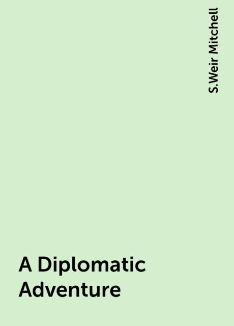 A Diplomatic Adventure, S.Weir Mitchell