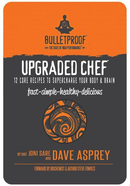 Upgraded Chef: 12 Core Recipes to Supercharge Your Body & Brain, Dave Asprey