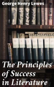The Principles of Success in Literature, George Henry Lewes