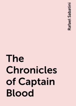 The Chronicles of Captain Blood, Rafael Sabatini
