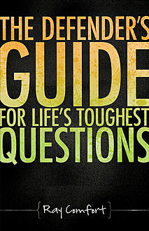 The Defender's Guide For Life's Toughest Questions, Ray Comfort
