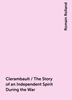 Clerambault / The Story of an Independent Spirit During the War, Romain Rolland