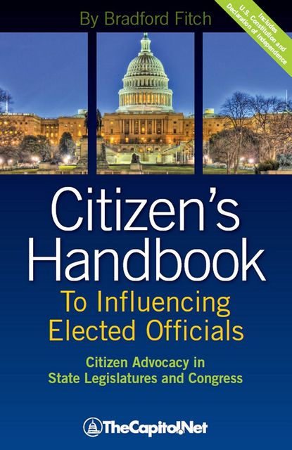 Citizen's Handbook to Influencing Elected Officials: Citizen Advocacy in State Legislatures and Congress, Bradford Fitch