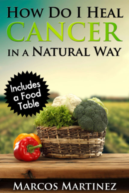 How Do I Heal Cancer in a Natural Way, Marcos Martinez