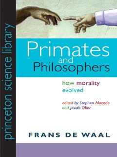 Primates and Philosophers: How Morality Evolved, Stephen, Macedo, Frans, Josiah, Ober, de Waal
