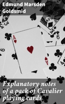 Explanatory notes of a pack of Cavalier playing cards, Edmund Goldsmid