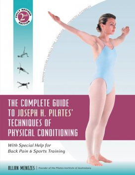 The Complete Guide to Joseph H. Pilates' Techniques of Physical Conditioning, Allan Menezes