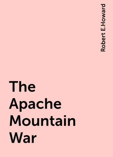 The Apache Mountain War, Robert E.Howard