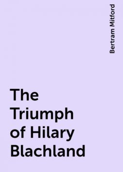 The Triumph of Hilary Blachland, Bertram Mitford