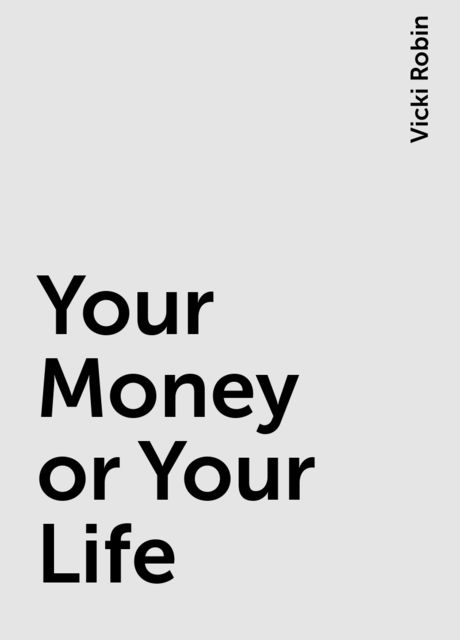 Your Money or Your Life, Vicki Robin