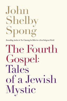 The Fourth Gospel: Tales of a Jewish Mystic, John Shelby Spong