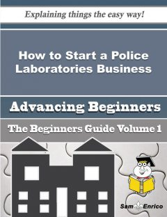 How to Start a Police Laboratories Business (Beginners Guide), Dannette Cupp