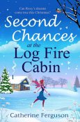 Second Chances at the Log Fire Cabin, Catherine Ferguson