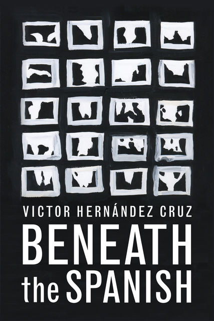 Beneath the Spanish, Victor Hernandez Cruz