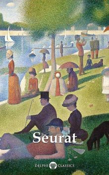 Delphi Complete Paintings of Georges Seurat (Illustrated), Peter Russell