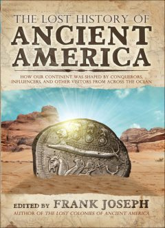 Lost History of Ancient America, Frank Joseph