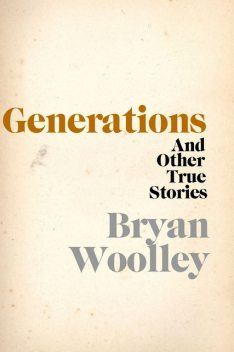 Generations and Other True Stories, Bryan Woolley