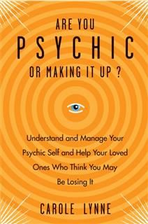 Are You Psychic or Making It Up, Carole Lynne