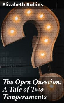 The Open Question: A Tale of Two Temperaments, Elizabeth Robins