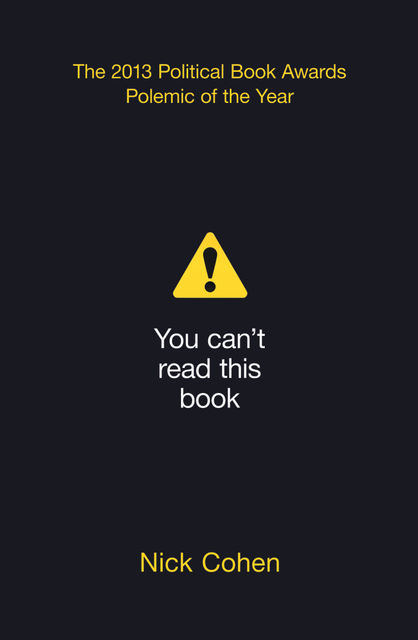 You Can't Read This Book: Censorship in an Age of Freedom, Nick Cohen
