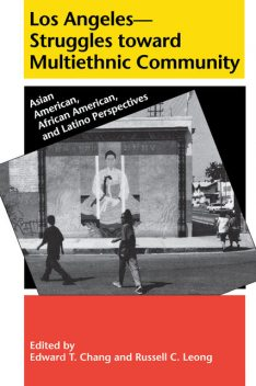 Los Angeles--Struggles toward Multiethnic Community, Edward T. Chang, Russell C. Leong