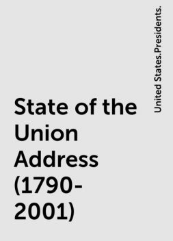 State of the Union Address (1790-2001), United States.Presidents.