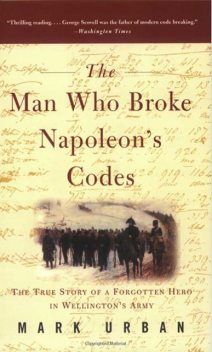 The Man Who Broke Napoleon's Codes, Mark Urban