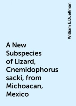 A New Subspecies of Lizard, Cnemidophorus sacki, from Michoacan, Mexico, William E.Duellman